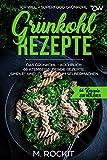 """Grünkohl - Rezepte, Das Grünkohl - Kochbuch 66 atemberaubende Rezepte, Simple"""", und """"Clevere"""" zum Selbermachen: ICH WILL – Superfood Grünkohl (66 Rezepte zum Verlieben 39)"""
