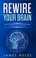Rewire Your Brain: How to Calm your Anxious Brain. Stop Fear, Worry, and Anger. Change your Habits for a Better Life.