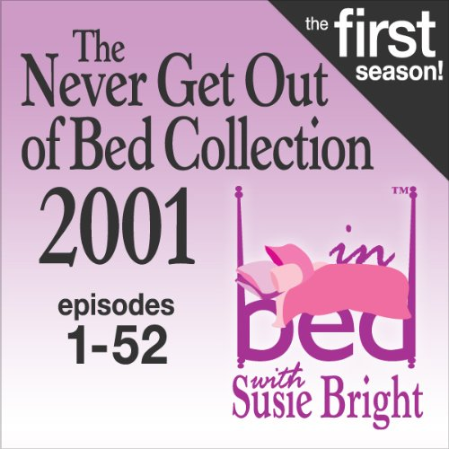 The Never Get Out of Bed Collection: 2001 In Bed With Susie Bright — The First Season! audiobook cover art