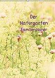 Der Naturgarten Familienplaner (Wandkalender 2017 DIN A2 hoch): Dieser Familenplaner bietet die Möglichkeit bis zu 5 Personen zu managen. Freundliche ... (Familienplaner, 14 Seiten ) (CALVENDO Natur)