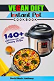 Vegan diet instant pot cookbook: 140+ delicious and life changing recipes (English Edition)