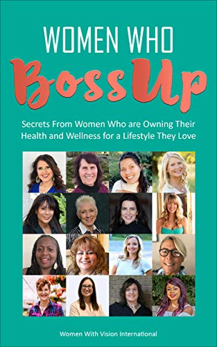 Women Who BossUp : Secrets From Women Who Are Owning Their Health and Wellness For A Lifestyle They Love.