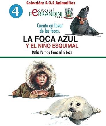 La foca azul y el niño esquimal/ The Blue Seal and the Eskimo Child: Cuento en favor de las focas/ Tale in favor of seals: Volume 4