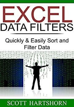 Excel Data Filters: Quickly & Easily Sort and Filter Data (Data Analysis With Excel Book 1) by [Scott Hartshorn]