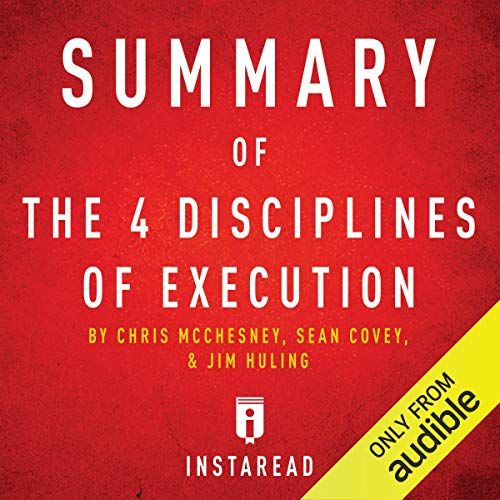 Summary of The 4 Disciplines of Execution by Chris McChesney, Sean Covey, and Jim Huling audiobook cover art