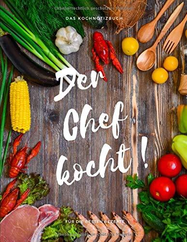 Der Chef kocht ! Das Kochnotizbuch für die besten Rezepte: Leeres Rezepte Buch / Das persönliche Kochbuch zum Reinschreiben (8,5