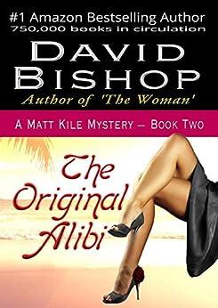 The Original Alibi (A Matt Kile Mystery Book 2) by [David Bishop]