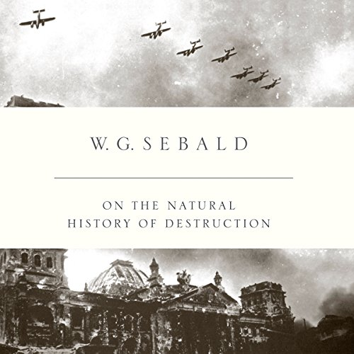 On the Natural History of Destruction                   By:                                                                                                                                 W. G. Sebald,                                                                                        Anthea Bell - Translator                               Narrated by:                                                                                                                                 Simon Vance                      Length: 4 hrs and 30 mins     12 ratings     Overall 4.7