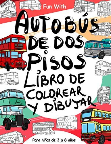 Autobús de dos pisos Libro de colorear y Dibujar: Para niños de 3 a 8 años: Diversión con colorear Autobús de dos pisos y ruedas de dibujar: gran ... y niños (Libros para colorear y dibujar)