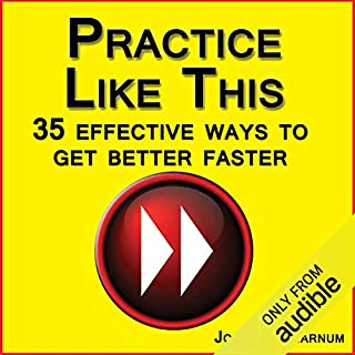 Practice Like This!: 35 Effective Ways to Get Better Faster audiobook cover art