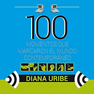 100 momentos que marcaron el mundo contemporáneo [100 Moments That Inspire Us to Greater Things]                   By:                                                                                                                                 Diana Uribe                               Narrated by:                                                                                                                                 Diana Uribe                      Length: 11 hrs and 58 mins     82 ratings     Overall 4.6