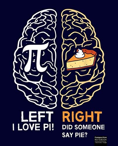 Left I Love Pi Composition Notebook: Mathematics, Math Lover Wide Ruled Journal, Diary or Sketchbook , Notebook for Kids, Students and Teens, Perfect ... and Home for Whiting, Journaling and Note.