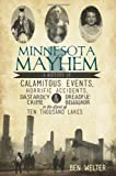 Minnesota Mayhem: A History of Calamitous Events, Horrific Accidents, Dastardly Crime & Dreadful Behavior in the Land of Ten Thousand Lakes (True Crime)