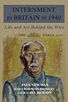 Internment in Britain in 1940: Life and Art Behind the Wire