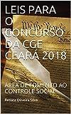 LEIS PARA O CONCURSO DA CGE CEARÁ 2018: ÁREA DE FOMENTO AO CONTROLE SOCIAL (Portuguese Edition)