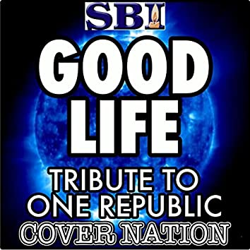 Good Life (Tribute to One Republic) Performed by Cover Nation