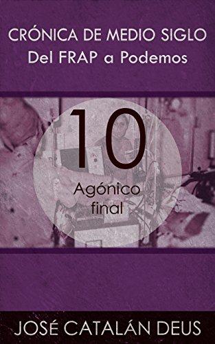 Agónico final (Crónica de medio siglo: del FRAP a Podemos, un viaje por la historia reciente con Ricardo Acero y sus compañeros nº 10)