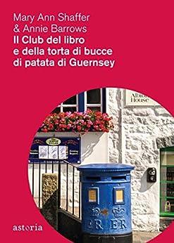 Il club del libro e della torta di bucce di patata di Guernsey (Italian Edition) by [Mary Anna Shaffer, Barrows Annie]