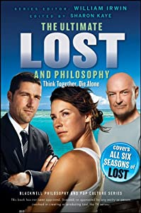 Ultimate Lost and Philosophy: Think Together, Die Alone (The Blackwell Philosophy and Pop Culture Book 23)