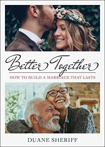 Better Together: How to Build a Marriage that Lasts