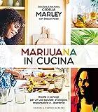 Marijuana in cucina. Ricette e consigli per un uso salutare, ecologico, responsabile e... divertente