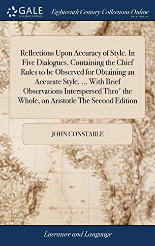 Reflections Upon Accuracy of Style. in Five Dialogues. Containing the Chief Rules to Be Observed for Obtaining an Accurate Style. ... with Brief ... the Whole, on Aristotle the Second Edition