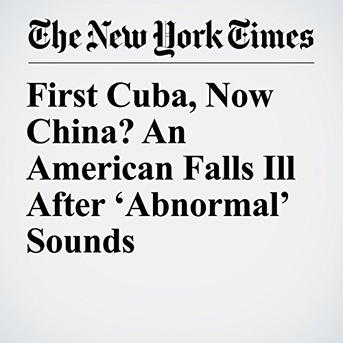 First Cuba, Now China? An American Falls Ill After 'Abnormal' Sounds copertina