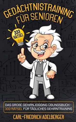 Gedächtnistraining für Senioren: Das große Gehirnjogging Übungsbuch - 333 Rätsel für tägliches Gehirntraining. Demenz Beschäftigung oder Demenz vorbeugen mit fordernden Gedächtnistraining spielen!