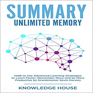 Summary of Unlimited Memory     How to Use Advanced Learning Strategies to Learn Faster, Remember More and Be More Productive              By:                                                                                                                                 Knowledge House                               Narrated by:                                                                                                                                 Shamaan Casey                      Length: 1 hr and 4 mins     1 rating     Overall 5.0