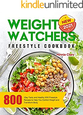 New Weight Watchers Freestyle Cookbook 2021: 800-Day Tasty and Healthy WW Freestyle Recipes to Help You Control Weight and Transform Body