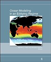 Ocean Modeling in an Eddying Regime (Geophysical Monograph Series)