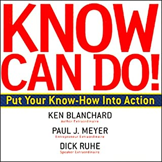 Know Can Do!                   By:                                                                                                                                 Ken Blanchard,                                                                                        Paul J. Meyer,                                                                                        Dick Ruhe                               Narrated by:                                                                                                                                 Mark Barbolak                      Length: 1 hr and 47 mins     99 ratings     Overall 4.2