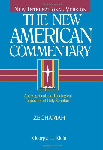 Zechariah: An Exegetical and Theological Exposition of Holy Scripture (The New American Commentary)