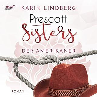 Der Amerikaner     Prescott Sisters 4              Autor:                                                                                                                                 Karin Lindberg                               Sprecher:                                                                                                                                 Catrin Omlohr                      Spieldauer: 5 Std. und 13 Min.     133 Bewertungen     Gesamt 4,6