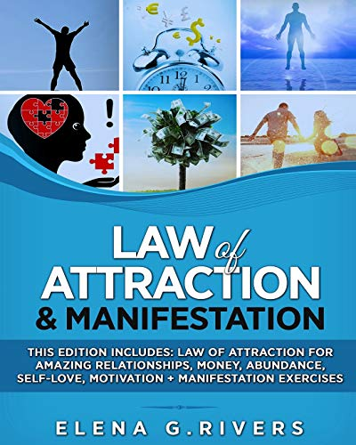 Law of Attraction & Manifestation: This Edition Includes: Law of Attraction for Amazing Relationships, Money, Abundance, Self-Love, Motivation + Manifestation Exercises