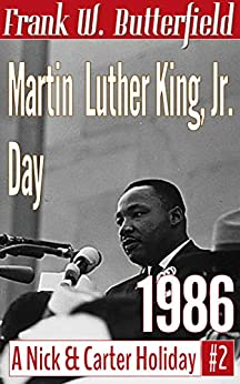 Martin Luther King, Jr., Day, 1986 (A Nick & Carter Holiday Book 2) by [Frank W. Butterfield]