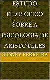 Estudo Filosófico Sobre A Psicologia de Aristóteles (Portuguese Edition)