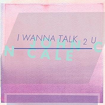 I Wanna Talk 2 U