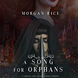 A Song for Orphans     A Throne for Sisters, Book 3              By:                                                                                                                                 Morgan Rice                               Narrated by:                                                                                                                                 Wayne Farrell                      Length: 5 hrs and 59 mins     2 ratings     Overall 4.5