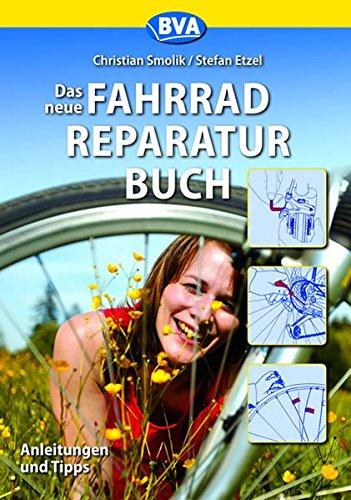 Das neue Fahrradreparaturbuch: Anleitungen und Tipps (Fahrradtechnik und Reparatur)