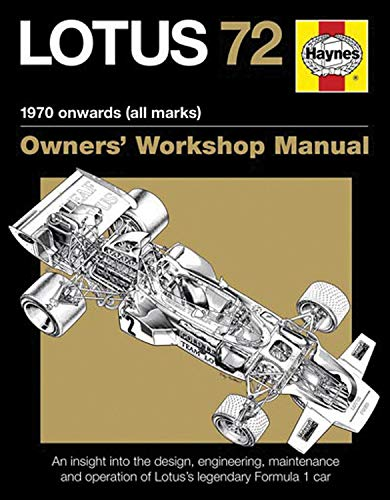 Lotus 72 - 1970 Onwards, All Marks: An Insight into the Design, Engineering, Maintenance and Operation of Lotus's Legendary Formula 1 Car