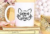 Taza de café con texto en inglés 'Show Me Your Kitties' para amantes de los gatos, regalo divertido para gatos y gatos