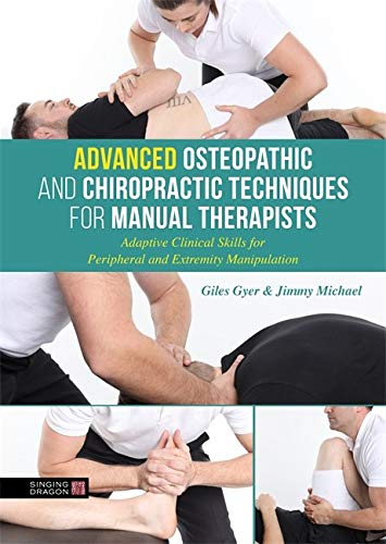 Compare Textbook Prices for Advanced Osteopathic and Chiropractic Techniques for Manual Therapists: Adaptive Clinical Skills for Peripheral and Extremity Manipulation 1 Edition ISBN 9780857013941 by Gyer, Giles,Michael, Jimmy