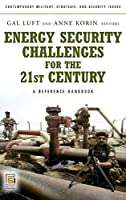 Energy Security Challenges for the 21st Century: A Reference Handbook (Praeger Security International)