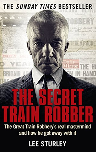 The Secret Train Robber: The Real Great Train Robbery Mastermind Revealed (English Edition)
