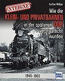 Enteignet: Wie die Klein- und Privatbahnen in der späteren DDR verstaatlicht wurden - 1945-1952