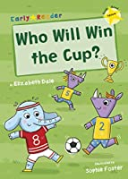 Who Will Win the Cup? (Yellow Early Reader) (Yellow Band)
