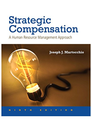 Compare Textbook Prices for Strategic Compensation: A Human Resource Management Approach 9 Edition ISBN 9780134320540 by Martocchio, Joseph J.