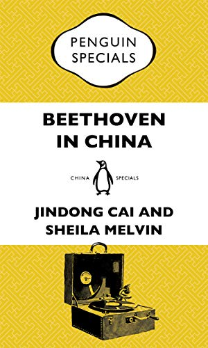 Beethoven in China: How the Great Composer Became an Icon in the People's Republic: Penguin Specials by [Jindong Cai, Sheila Melvin]