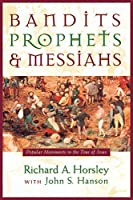 Bandits, Prophets, and Messiahs: Popular Movements in the Time of Jesus